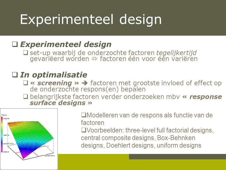 Experimenteel design Experimenteel design In optimalisatie