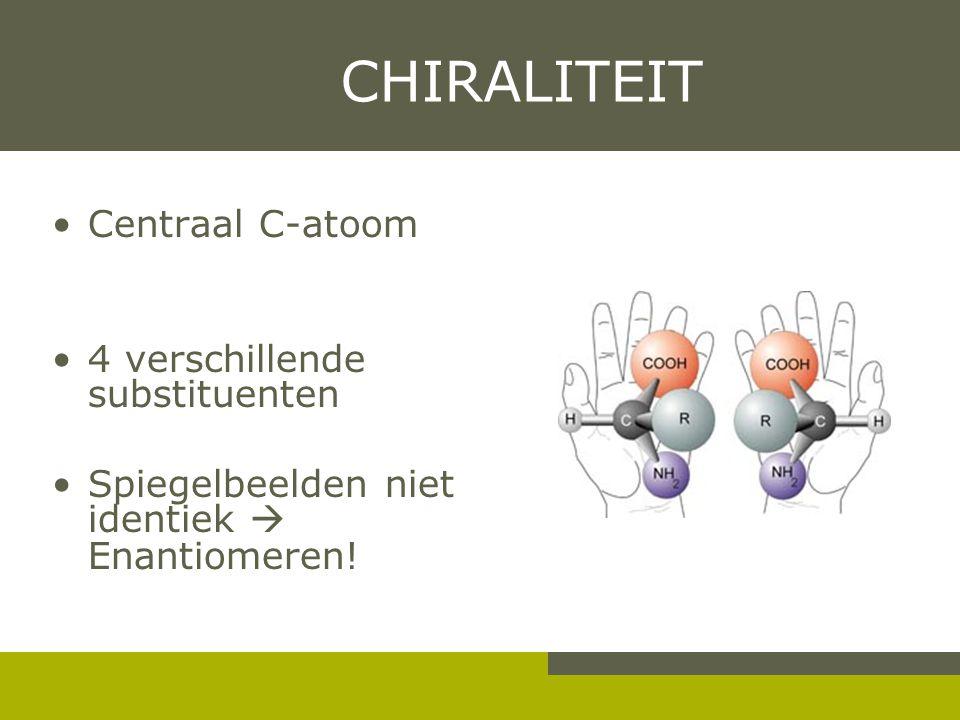 CHIRALITEIT Centraal C-atoom 4 verschillende substituenten