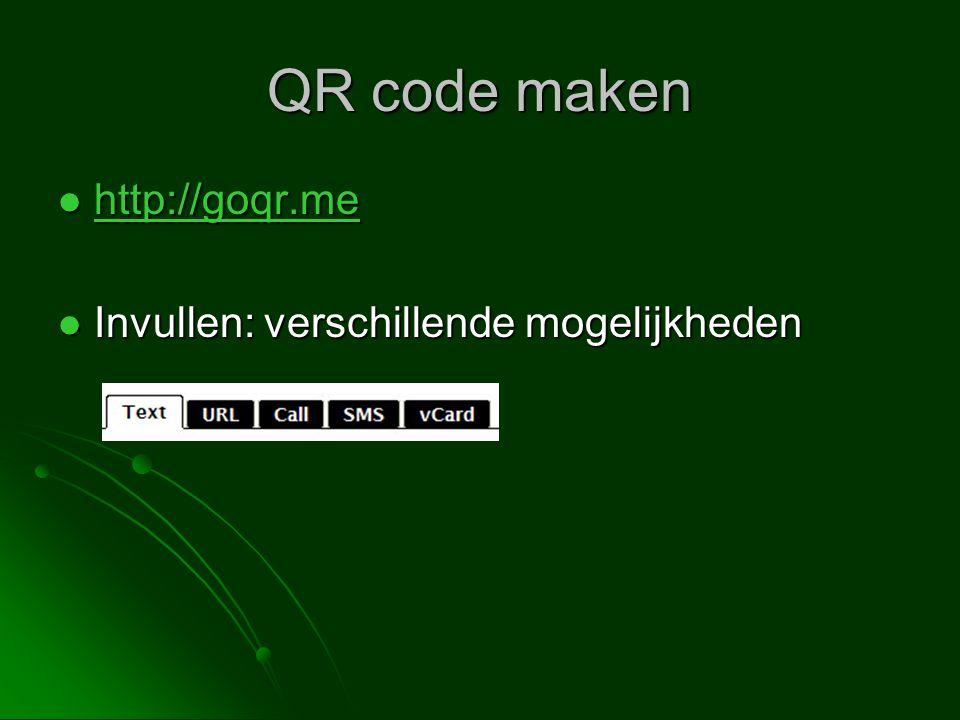 QR code maken http://goqr.me Invullen: verschillende mogelijkheden