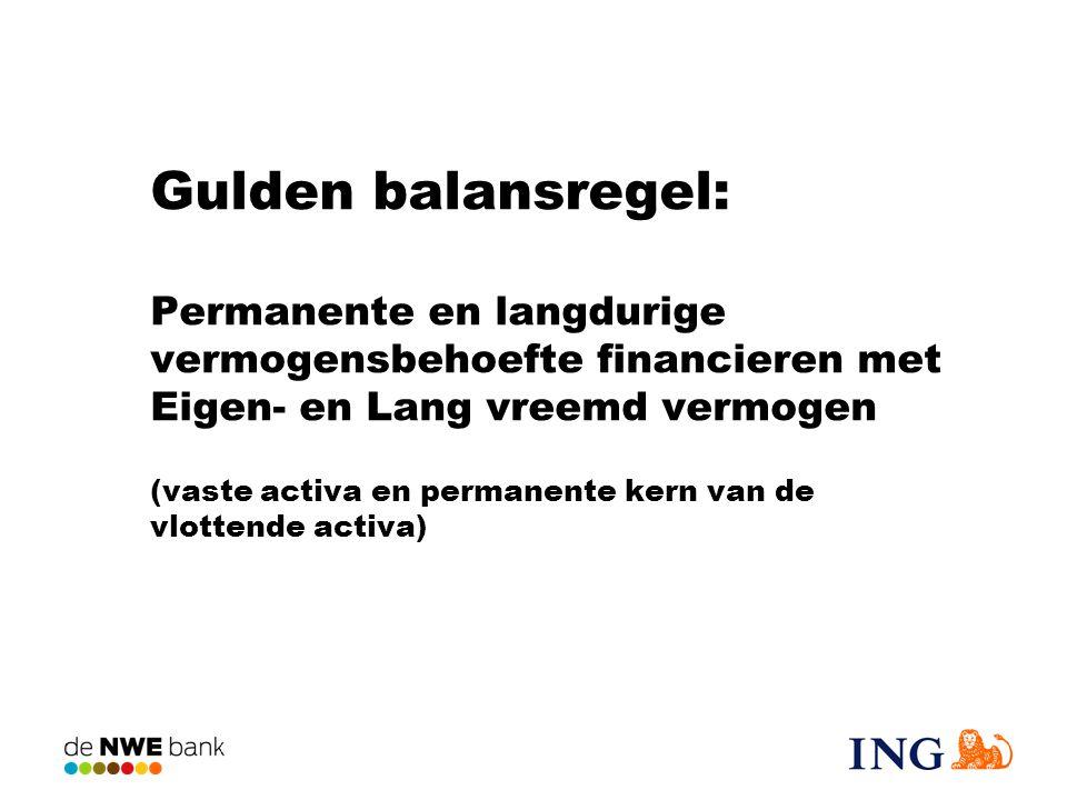 Gulden balansregel: Permanente en langdurige vermogensbehoefte financieren met Eigen- en Lang vreemd vermogen (vaste activa en permanente kern van de vlottende activa)