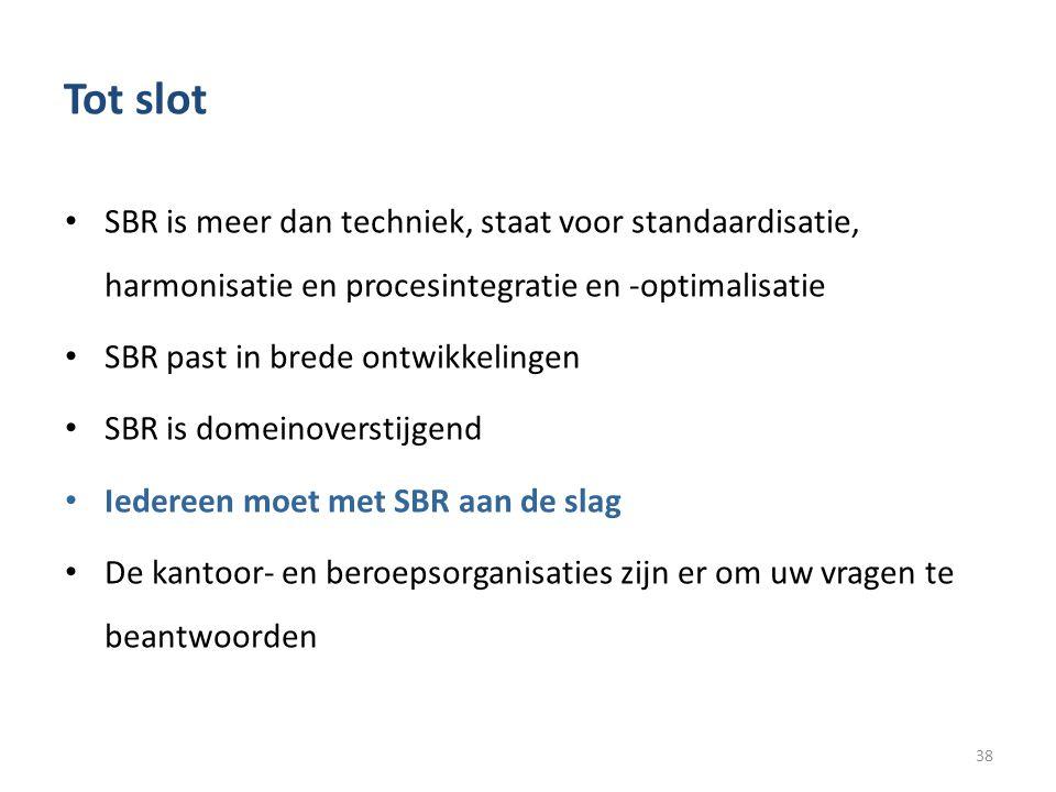 Tot slot SBR is meer dan techniek, staat voor standaardisatie, harmonisatie en procesintegratie en -optimalisatie.