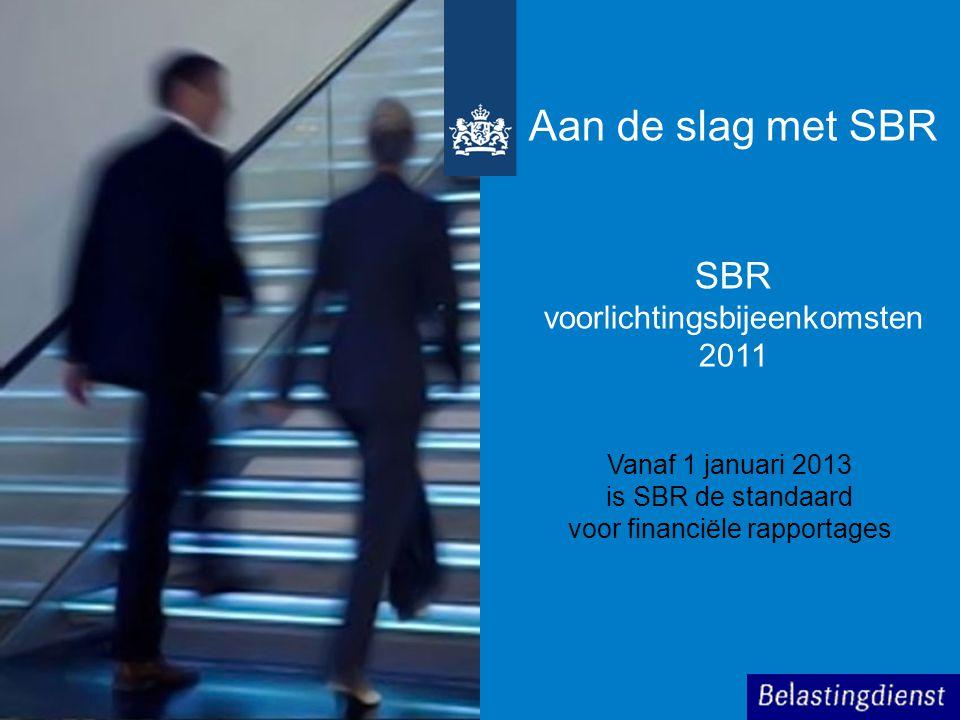 Aan de slag met SBR SBR voorlichtingsbijeenkomsten 2011