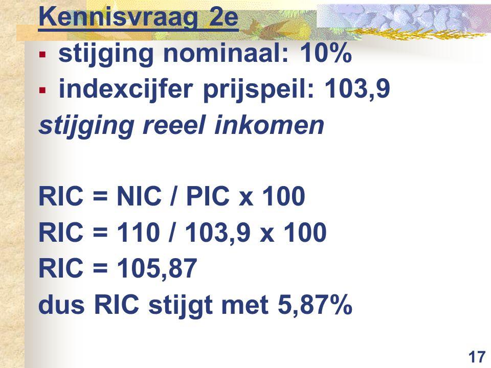 Kennisvraag 2e stijging nominaal: 10% indexcijfer prijspeil: 103,9. stijging reeel inkomen. RIC = NIC / PIC x 100.