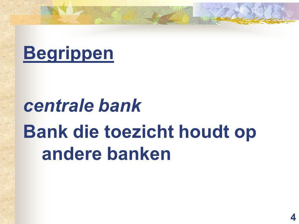Begrippen centrale bank Bank die toezicht houdt op andere banken