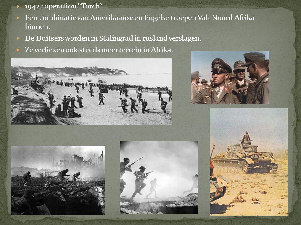 1942 : operation Torch Een combinatie van Amerikaanse en Engelse troepen Valt Noord Afrika binnen.