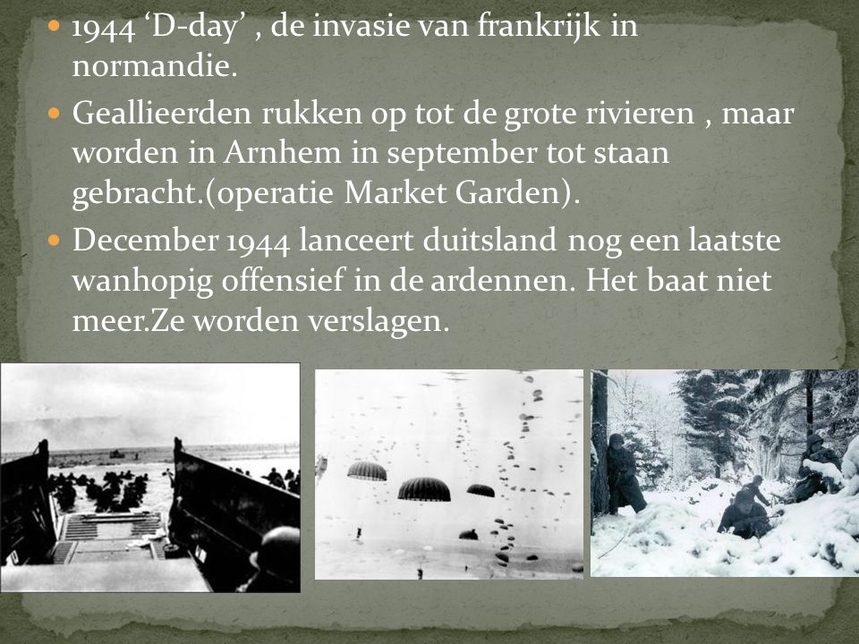 1944 'D-day' , de invasie van frankrijk in normandie.