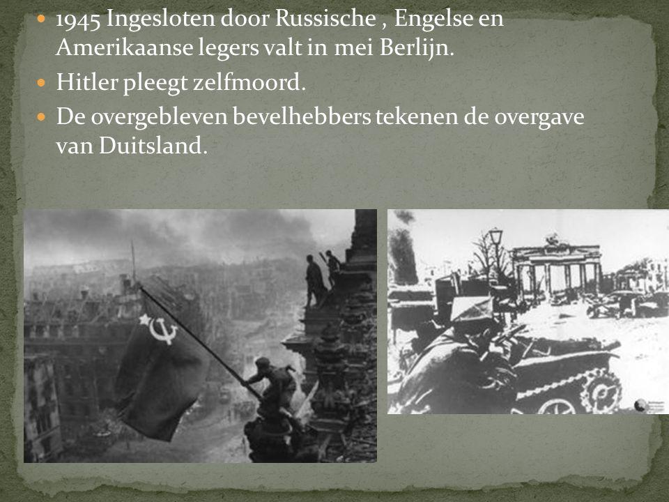 1945 Ingesloten door Russische , Engelse en Amerikaanse legers valt in mei Berlijn.