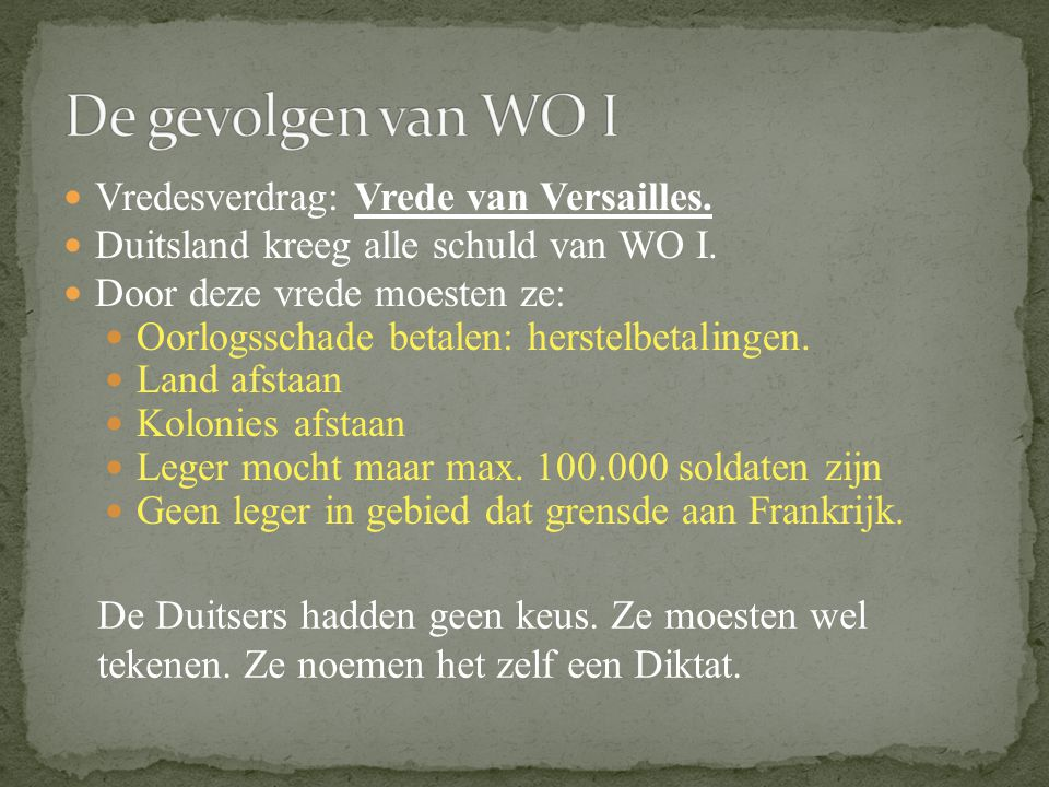 De gevolgen van WO I Vredesverdrag: Vrede van Versailles.