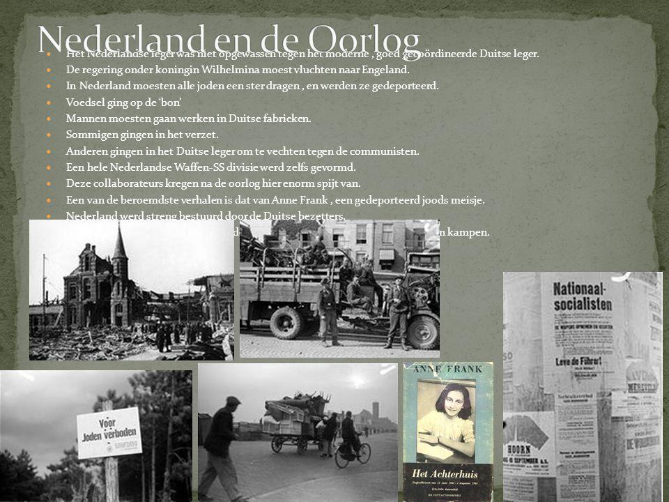 Nederland en de Oorlog Het Nederlandse leger was niet opgewassen tegen het moderne , goed gecoördineerde Duitse leger.