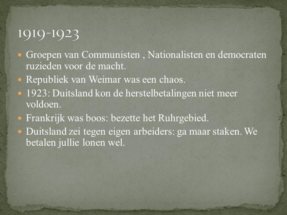 1919-1923 Groepen van Communisten , Nationalisten en democraten ruzieden voor de macht. Republiek van Weimar was een chaos.
