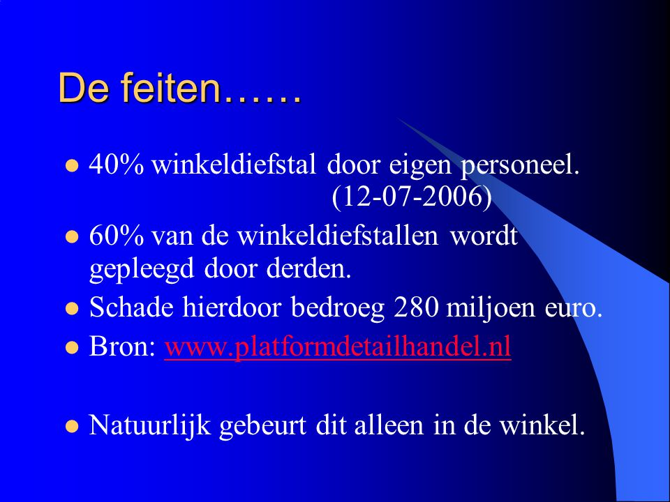 De feiten…… 40% winkeldiefstal door eigen personeel. (12-07-2006)