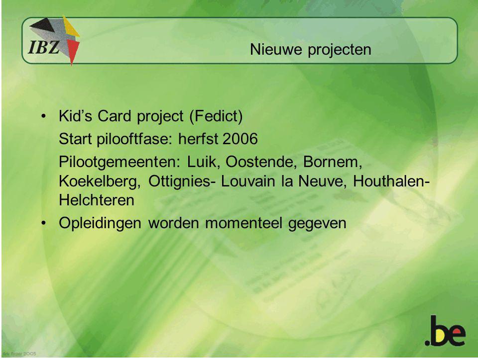 Nieuwe projecten Kid's Card project (Fedict) Start pilooftfase: herfst 2006.