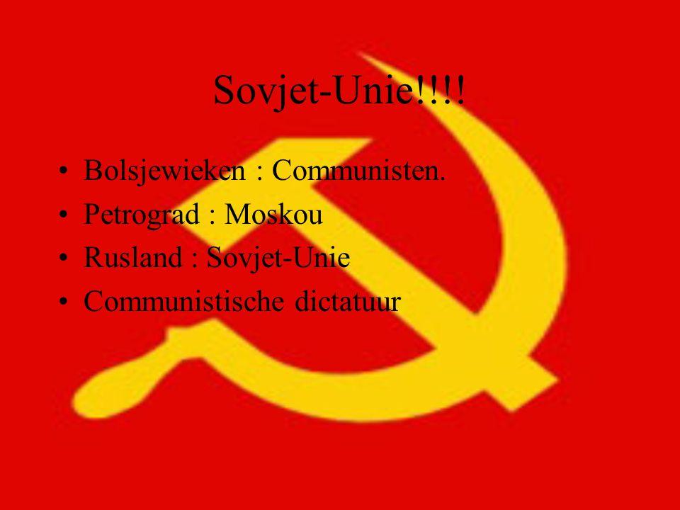 Sovjet-Unie!!!! Bolsjewieken : Communisten. Petrograd : Moskou