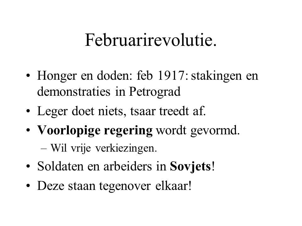Februarirevolutie. Honger en doden: feb 1917: stakingen en demonstraties in Petrograd. Leger doet niets, tsaar treedt af.