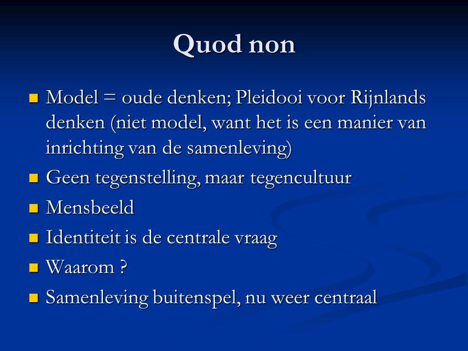 Quod non Model = oude denken; Pleidooi voor Rijnlands denken (niet model, want het is een manier van inrichting van de samenleving)