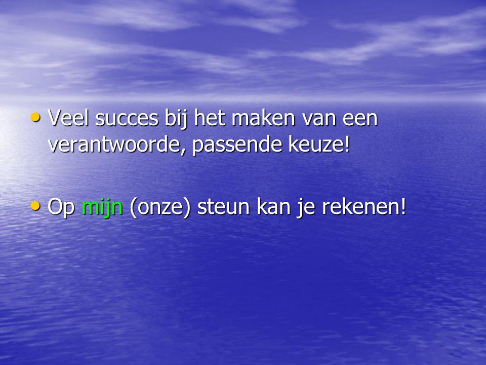 Veel succes bij het maken van een verantwoorde, passende keuze!