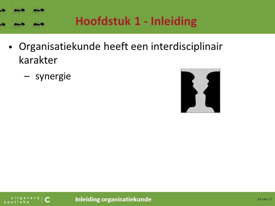 Hoofdstuk 1 - Inleiding Organisatiekunde heeft een interdisciplinair karakter synergie