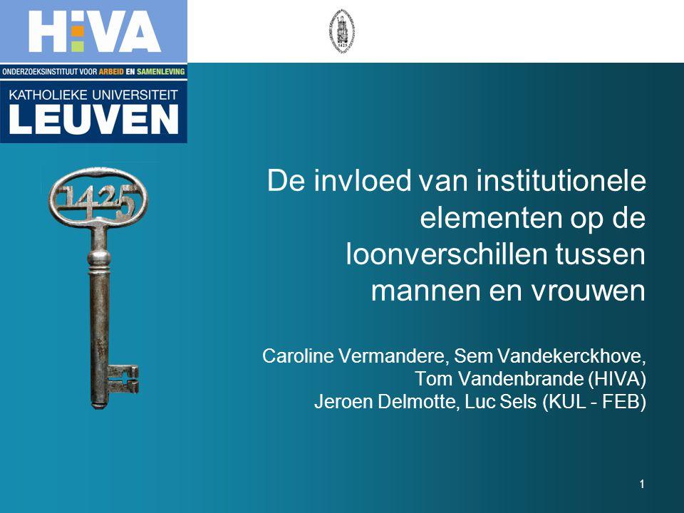 De invloed van institutionele elementen op de loonverschillen tussen mannen en vrouwen Caroline Vermandere, Sem Vandekerckhove, Tom Vandenbrande (HIVA) Jeroen Delmotte, Luc Sels (KUL - FEB)