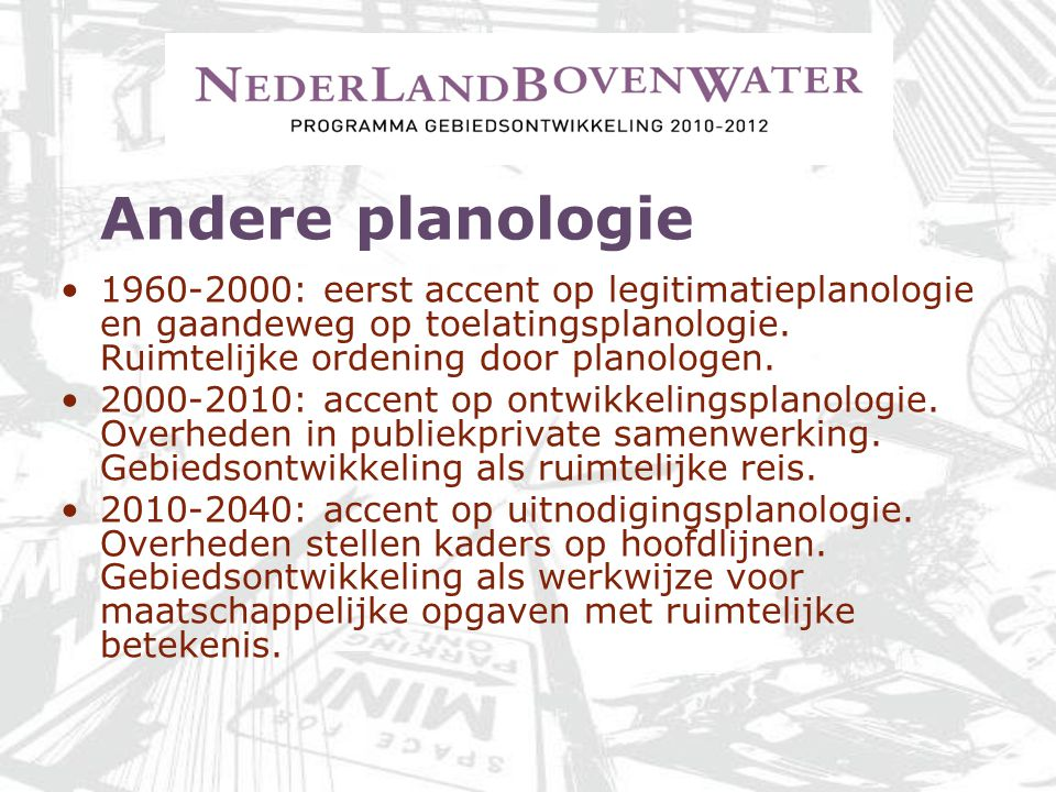 Andere planologie 1960-2000: eerst accent op legitimatieplanologie en gaandeweg op toelatingsplanologie. Ruimtelijke ordening door planologen.