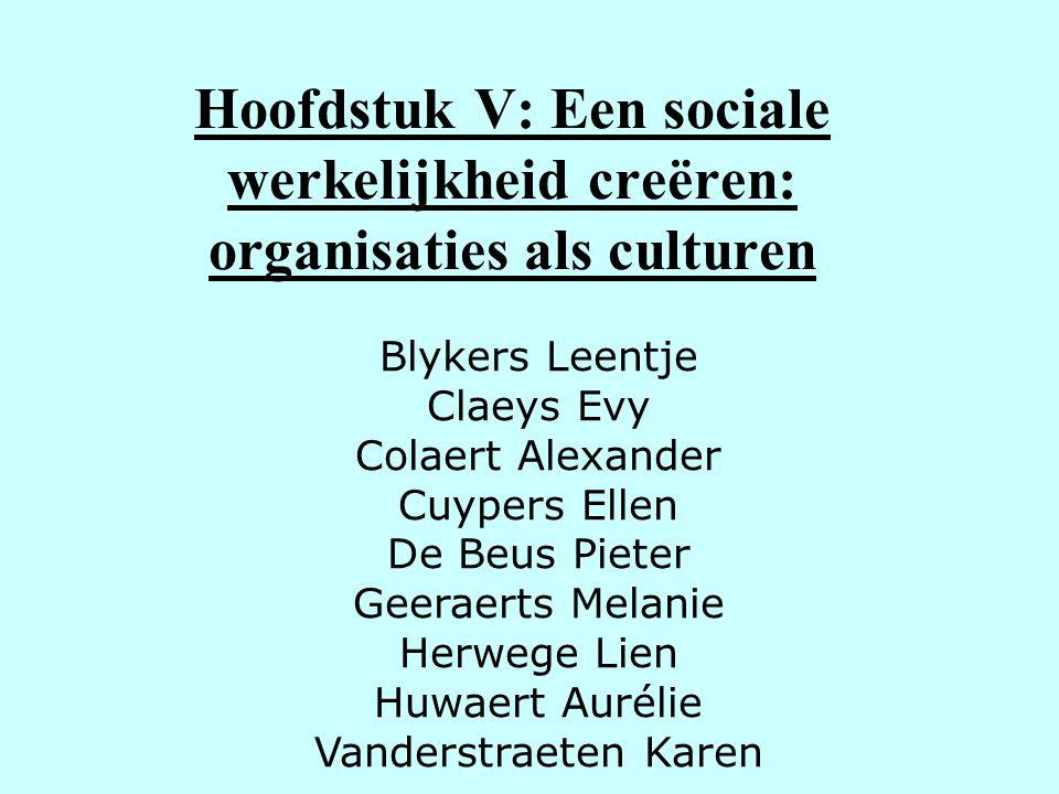 Hoofdstuk V: Een sociale werkelijkheid creëren: organisaties als culturen