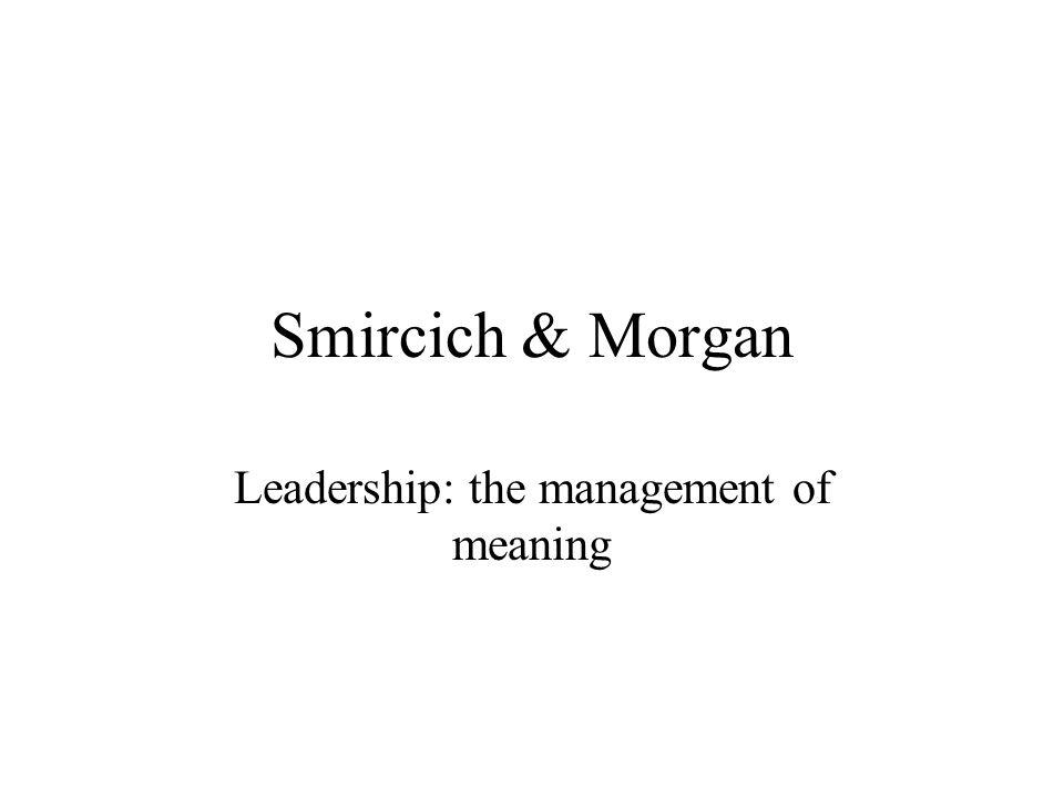 Leadership: the management of meaning