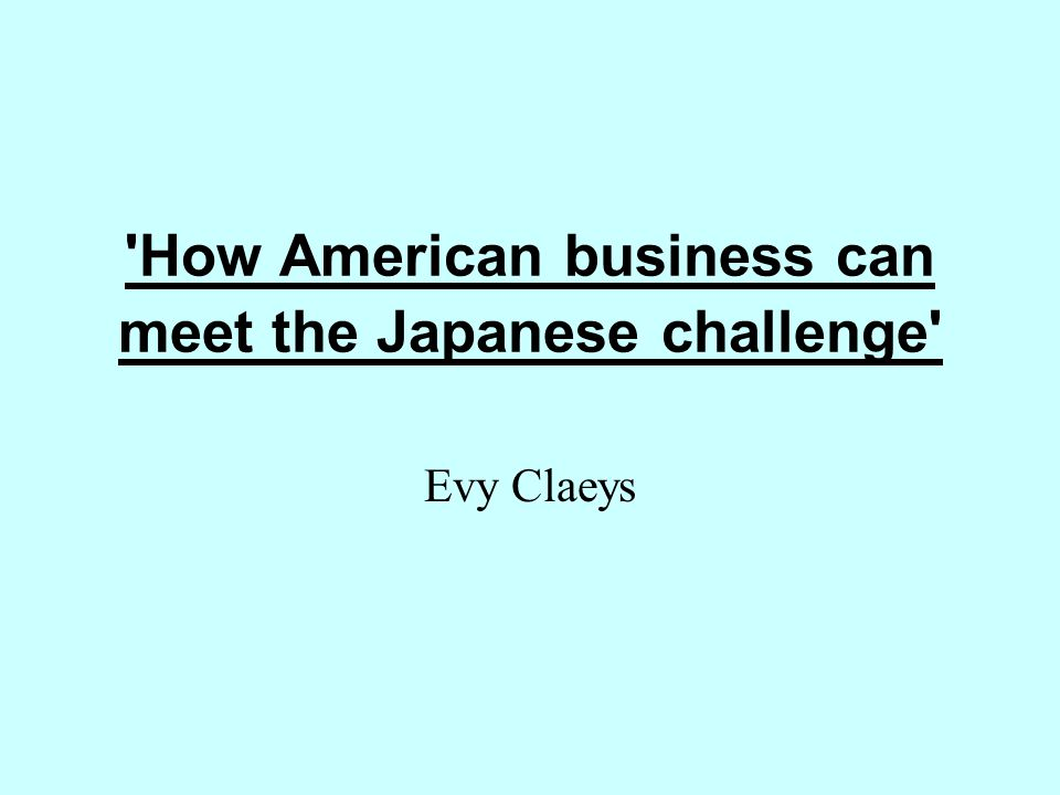 american business can challenge japanese meet