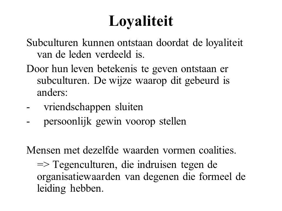 Loyaliteit Subculturen kunnen ontstaan doordat de loyaliteit van de leden verdeeld is.