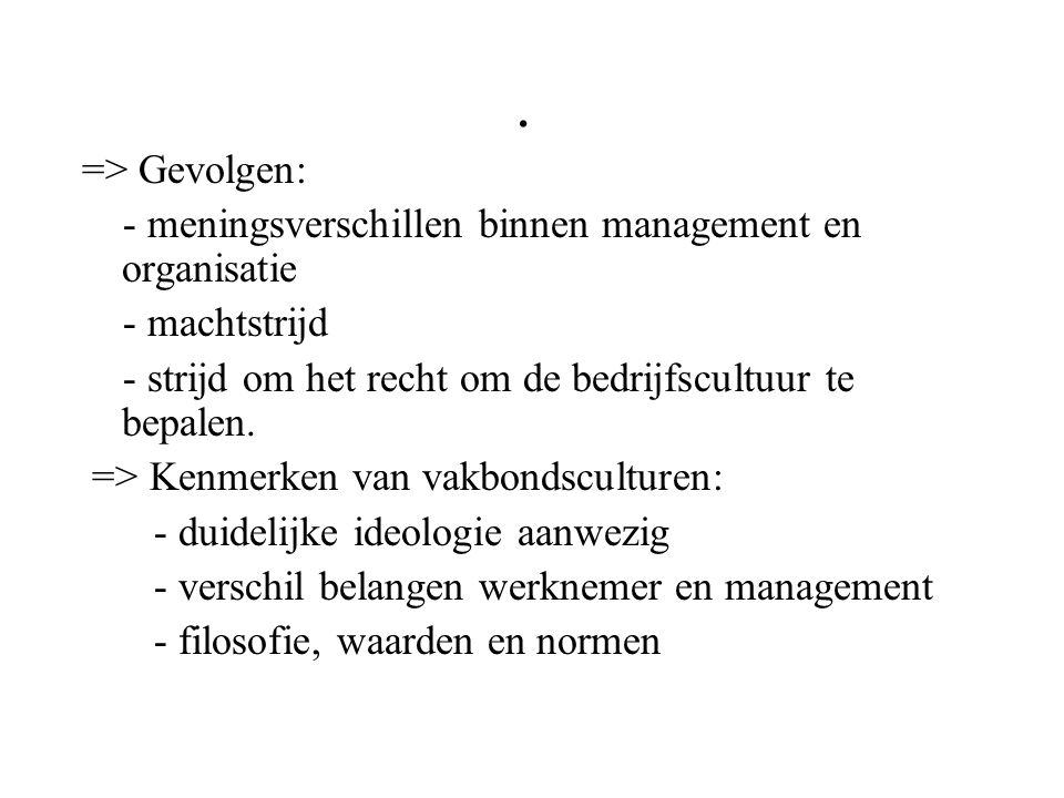 . => Gevolgen: - meningsverschillen binnen management en organisatie. - machtstrijd.