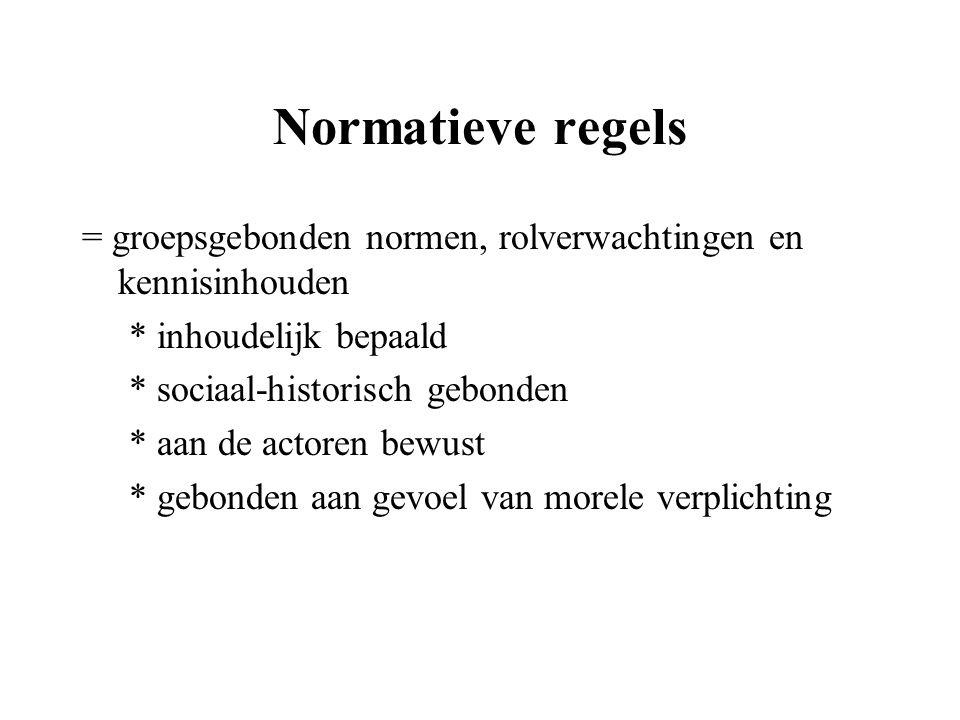Normatieve regels = groepsgebonden normen, rolverwachtingen en kennisinhouden. * inhoudelijk bepaald.