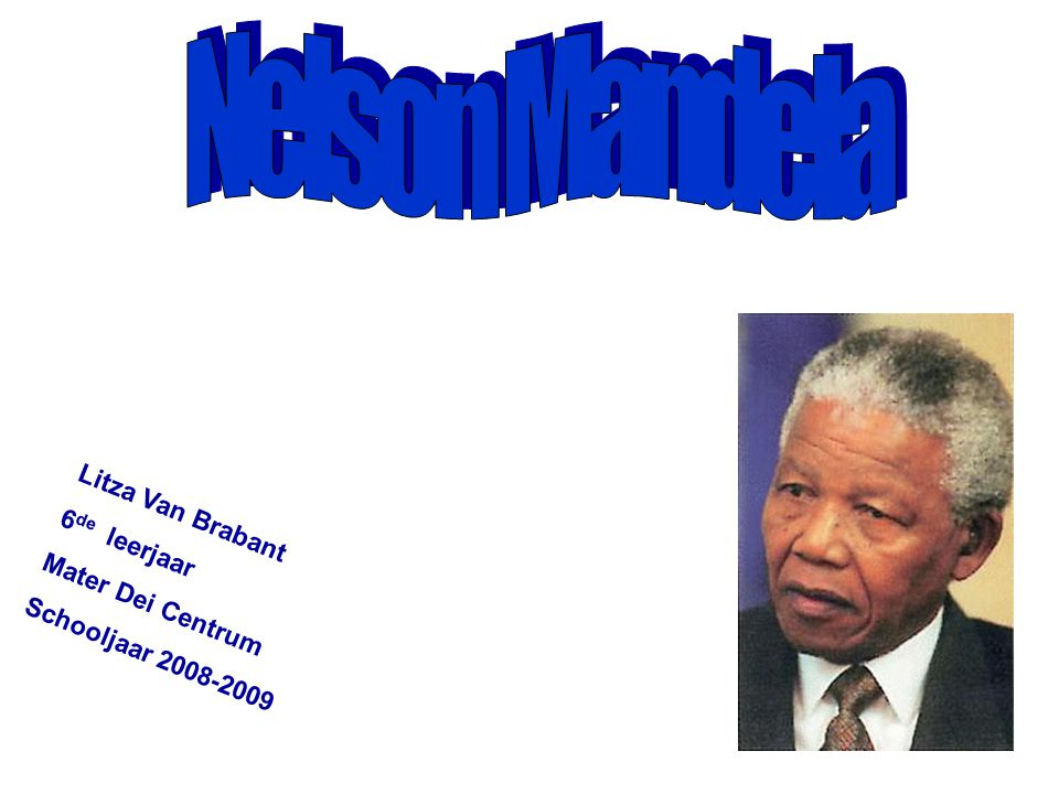 Nelson Mandela Litza Van Brabant 6de leerjaar Mater Dei Centrum