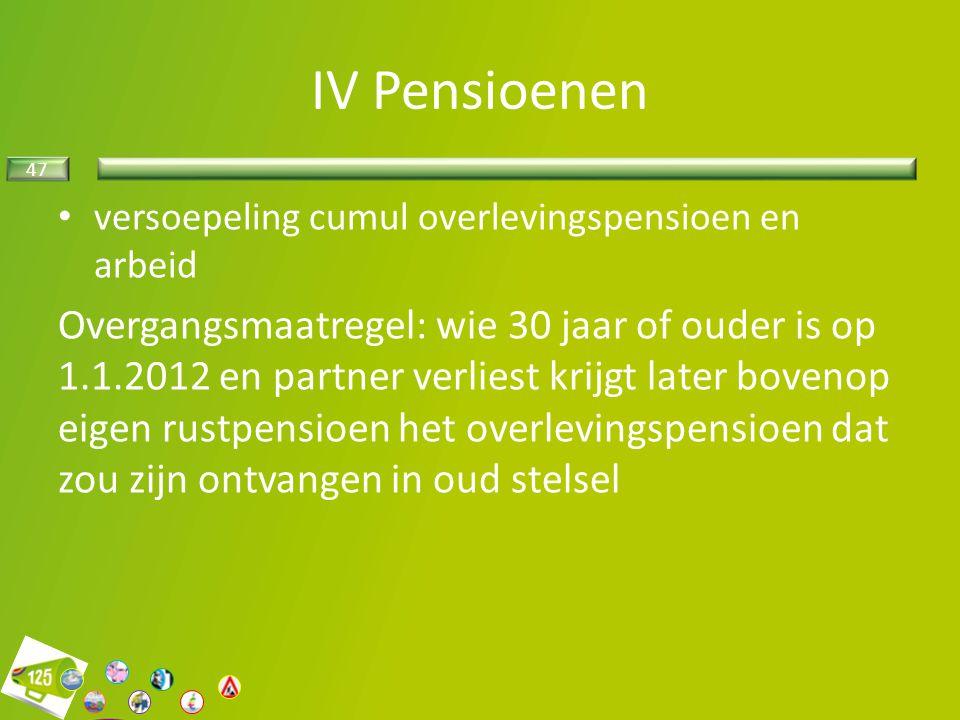 IV Pensioenen versoepeling cumul overlevingspensioen en arbeid.