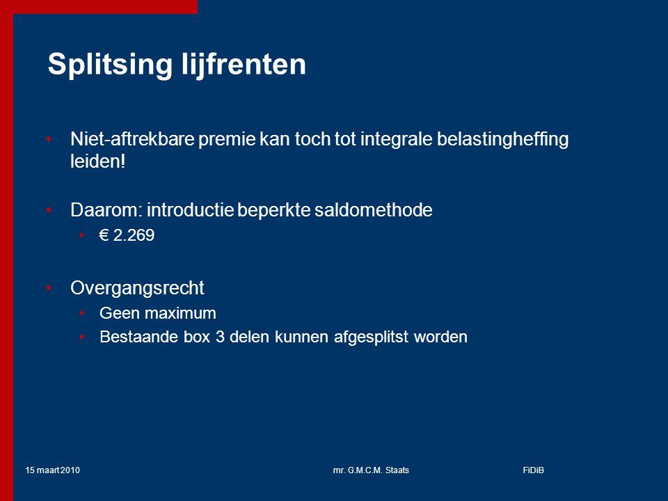 Splitsing lijfrenten Niet-aftrekbare premie kan toch tot integrale belastingheffing leiden! Daarom: introductie beperkte saldomethode.