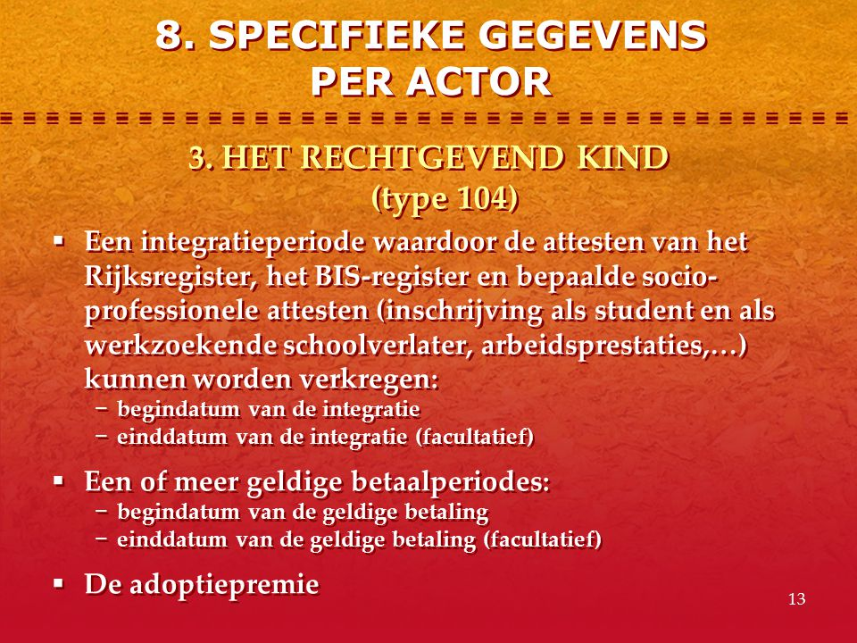 8. SPECIFIEKE GEGEVENS PER ACTOR 3. HET RECHTGEVEND KIND (type 104)