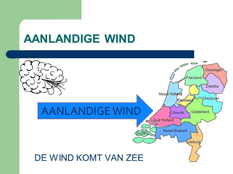 AANLANDIGE WIND AANLANDIGE WIND DE WIND KOMT VAN ZEE