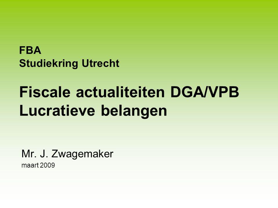 FBA Studiekring Utrecht Fiscale actualiteiten DGA/VPB Lucratieve belangen
