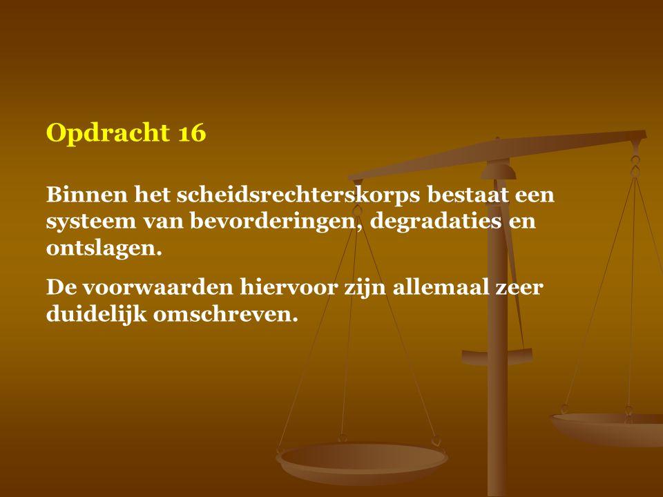 Opdracht 16 Binnen het scheidsrechterskorps bestaat een systeem van bevorderingen, degradaties en ontslagen.