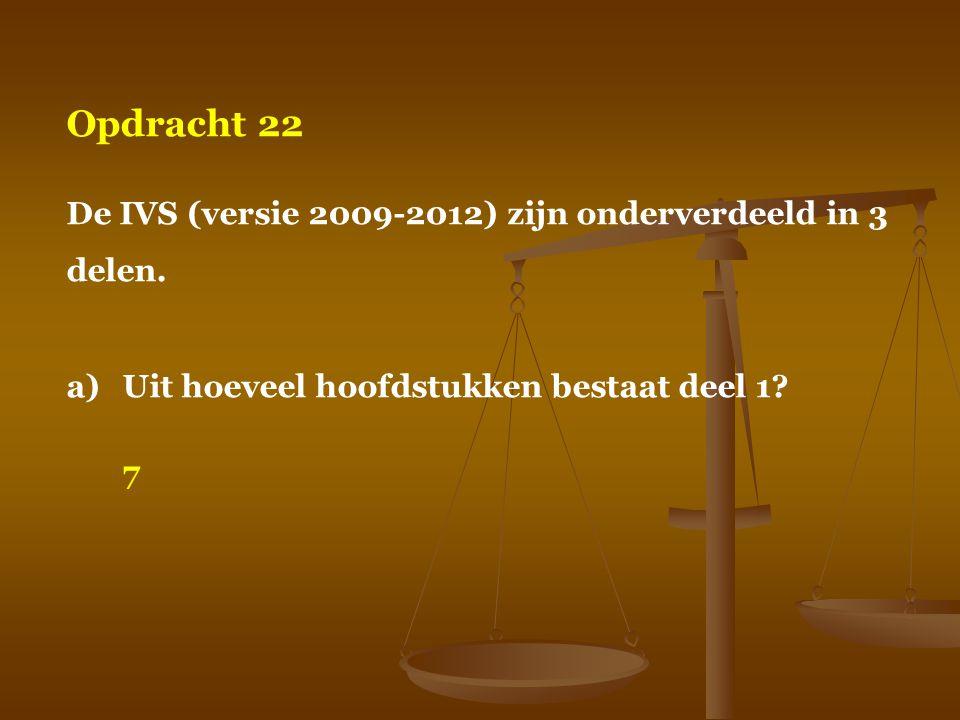 Opdracht 22 De IVS (versie 2009-2012) zijn onderverdeeld in 3 delen.