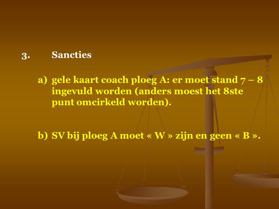 Sancties a) gele kaart coach ploeg A: er moet stand 7 – 8 ingevuld worden (anders moest het 8ste punt omcirkeld worden).