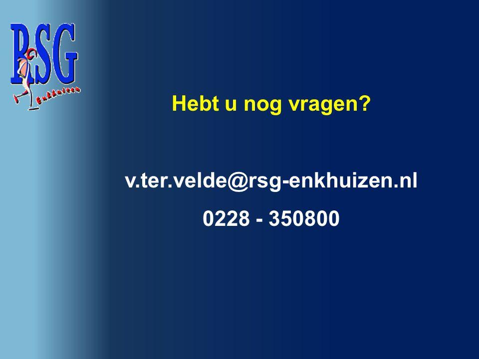 Hebt u nog vragen v.ter.velde@rsg-enkhuizen.nl 0228 - 350800