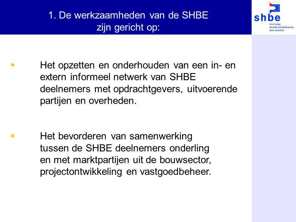 1. De werkzaamheden van de SHBE zijn gericht op: