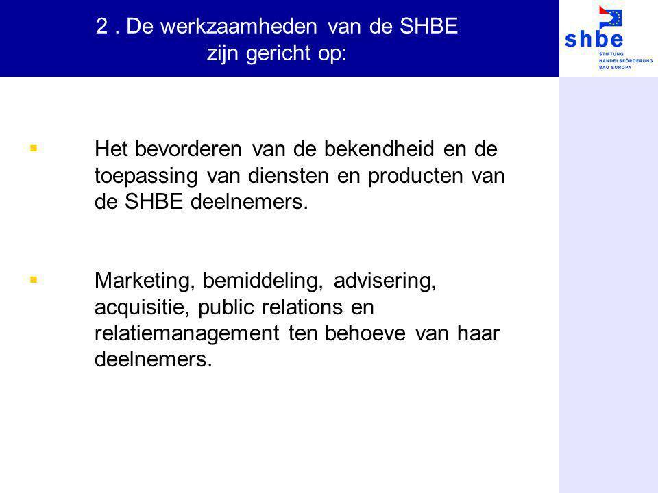 2 . De werkzaamheden van de SHBE zijn gericht op: