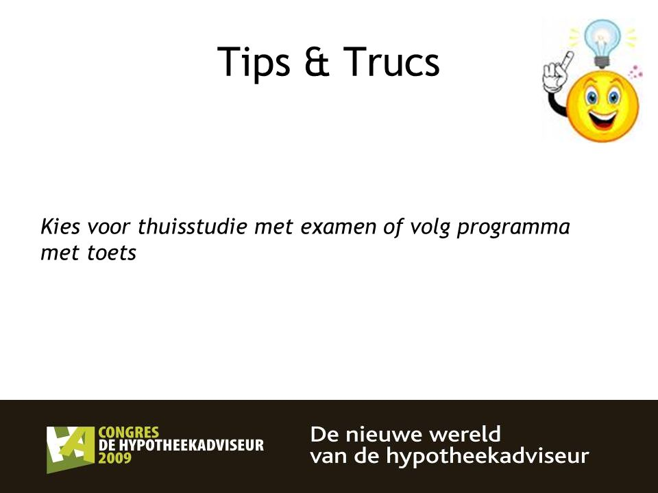 Tips & Trucs Kies voor thuisstudie met examen of volg programma met toets 33 33