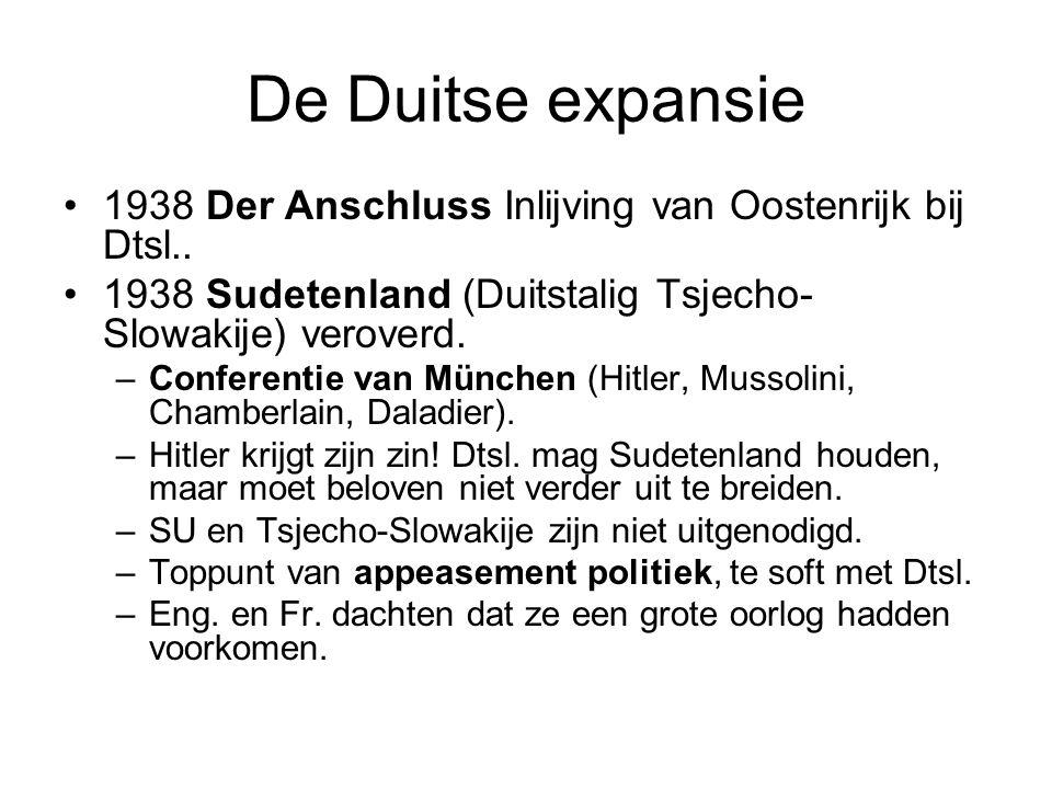 De Duitse expansie 1938 Der Anschluss Inlijving van Oostenrijk bij Dtsl.. 1938 Sudetenland (Duitstalig Tsjecho-Slowakije) veroverd.