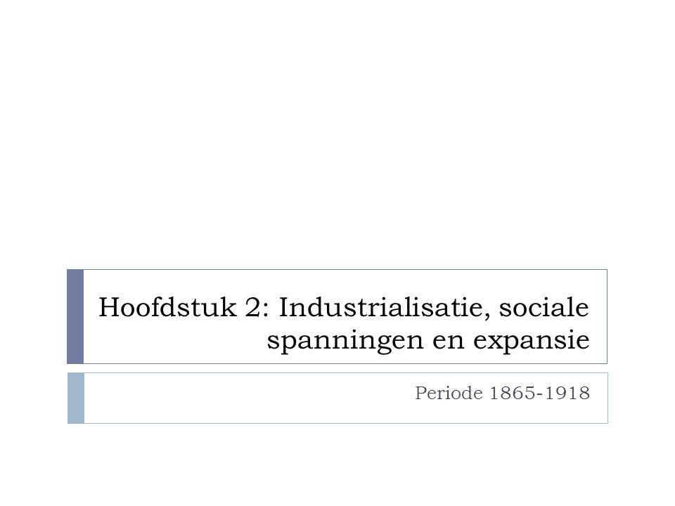 Hoofdstuk 2: Industrialisatie, sociale spanningen en expansie