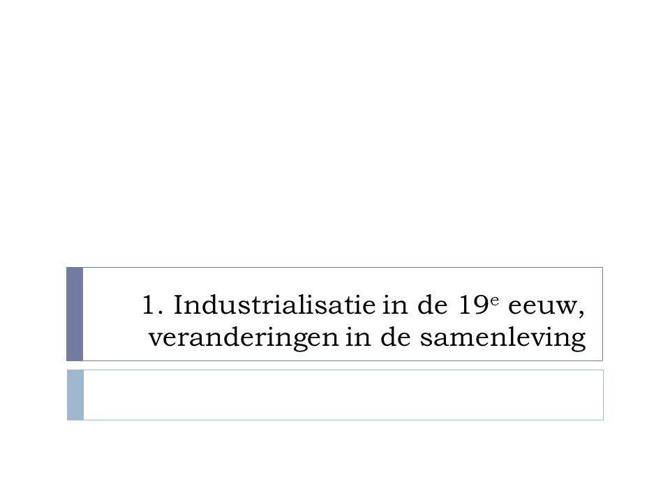 1. Industrialisatie in de 19e eeuw, veranderingen in de samenleving