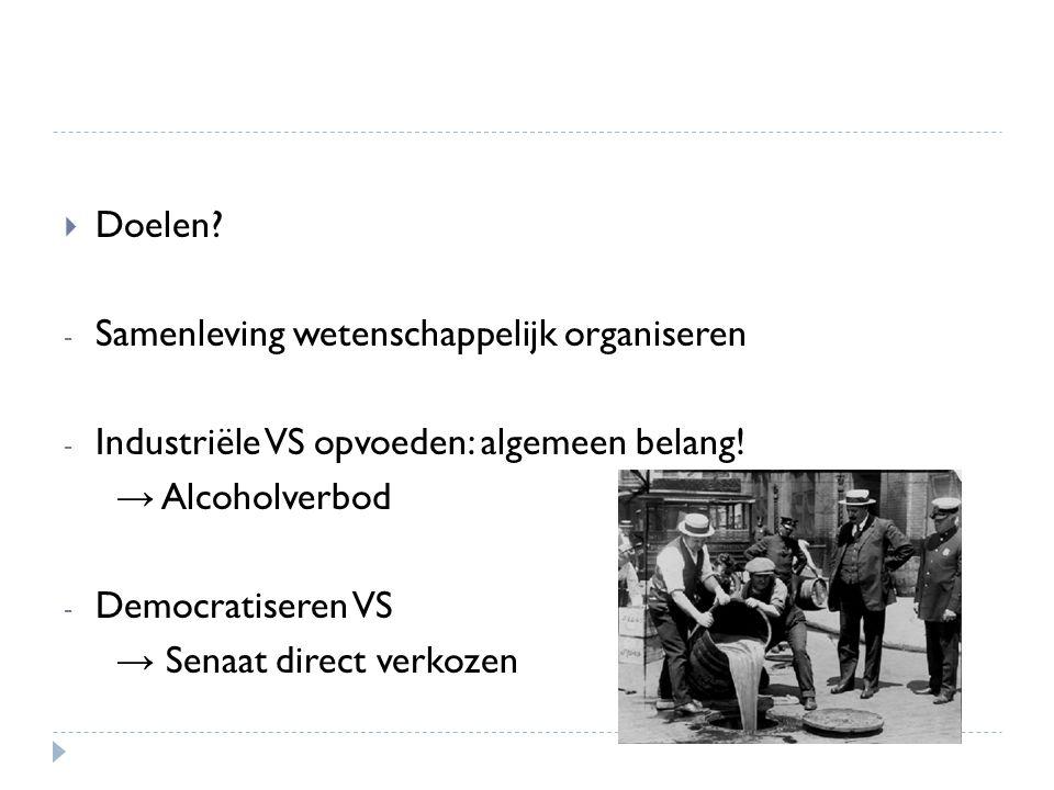 Doelen Samenleving wetenschappelijk organiseren. Industriële VS opvoeden: algemeen belang! → Alcoholverbod.