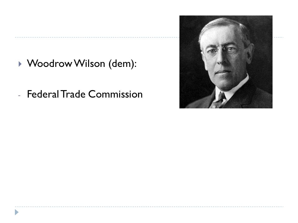 Woodrow Wilson (dem): Federal Trade Commission