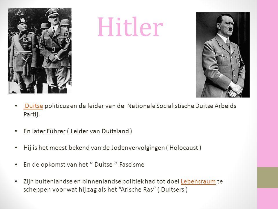 Hitler Duitse politicus en de leider van de Nationale Socialistische Duitse Arbeids Partij. En later Führer ( Leider van Duitsland )