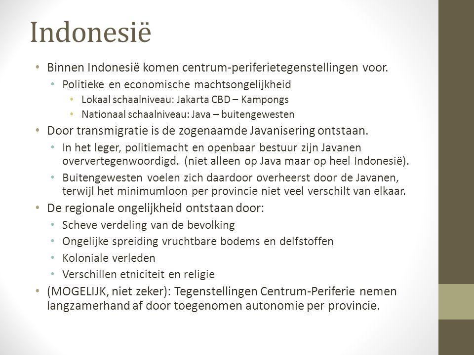 Indonesië Binnen Indonesië komen centrum-periferietegenstellingen voor. Politieke en economische machtsongelijkheid.