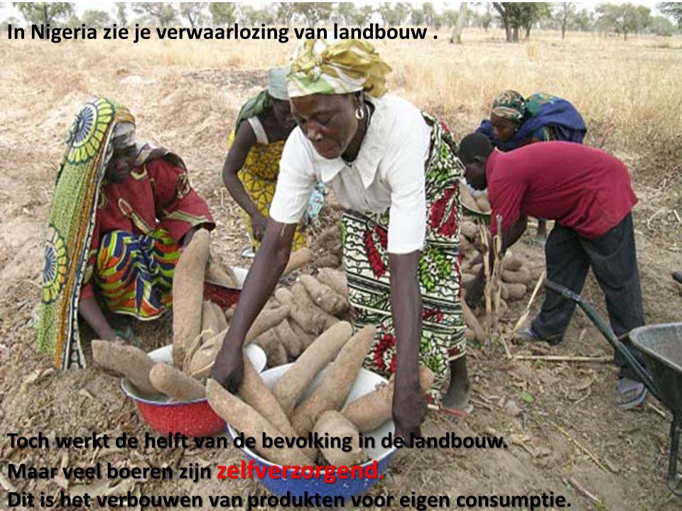 In Nigeria zie je verwaarlozing van landbouw .